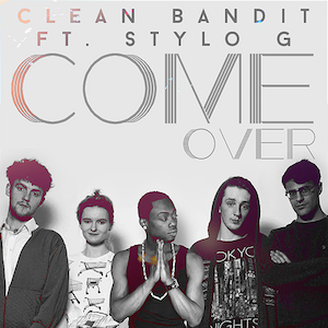 CLEAN BANDIT - COME OVER